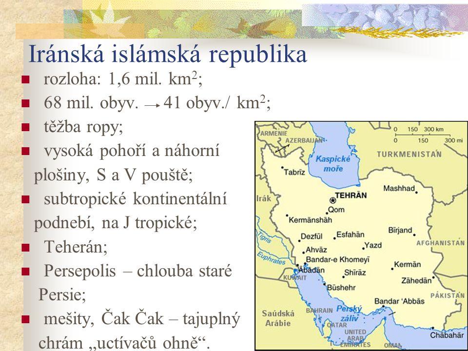 19 Iránská islámská republika rozloha: 1,6 mil. km 2 ; 68 mil.