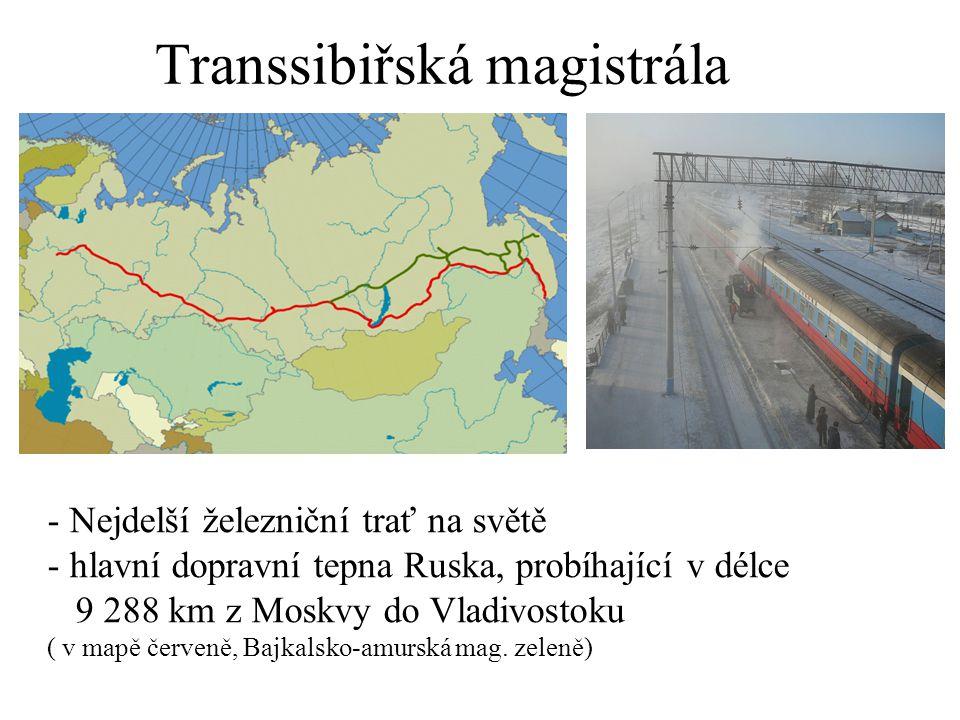 Transsibiřská magistrála - Nejdelší železniční trať na světě - hlavní dopravní tepna Ruska, probíhající v délce 9 288 km z Moskvy do Vladivostoku ( v