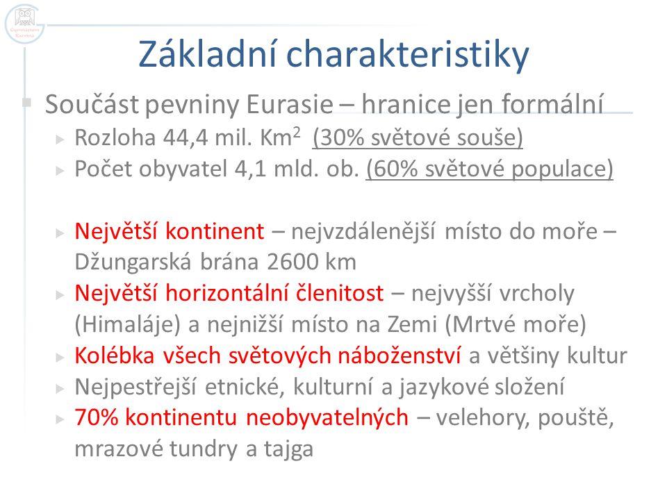 Základní charakteristiky  Součást pevniny Eurasie – hranice jen formální  Rozloha 44,4 mil. Km 2 (30% světové souše)  Počet obyvatel 4,1 mld. ob. (
