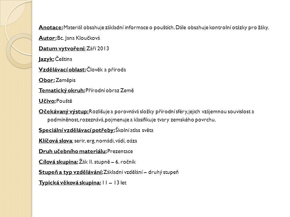 Anotace: Materiál obsahuje základní informace o pouštích. Dále obsahuje kontrolní otázky pro žáky. Autor: Bc. Jana Kloučková Datum vytvoření: Září 201