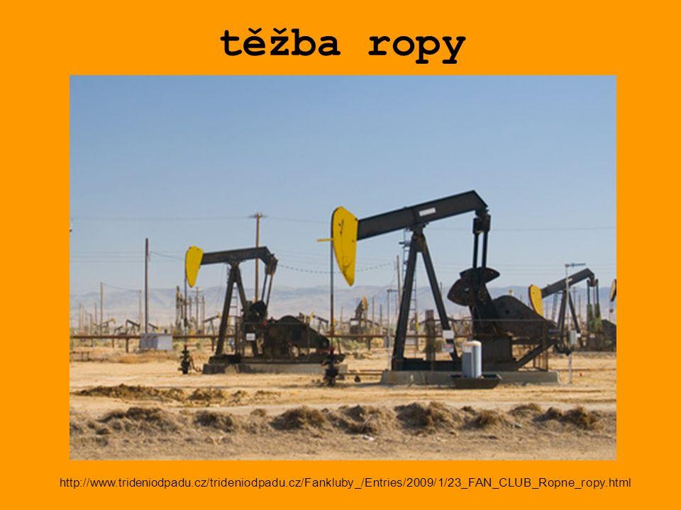 těžba ropy http://www.trideniodpadu.cz/trideniodpadu.cz/Fankluby_/Entries/2009/1/23_FAN_CLUB_Ropne_ropy.html