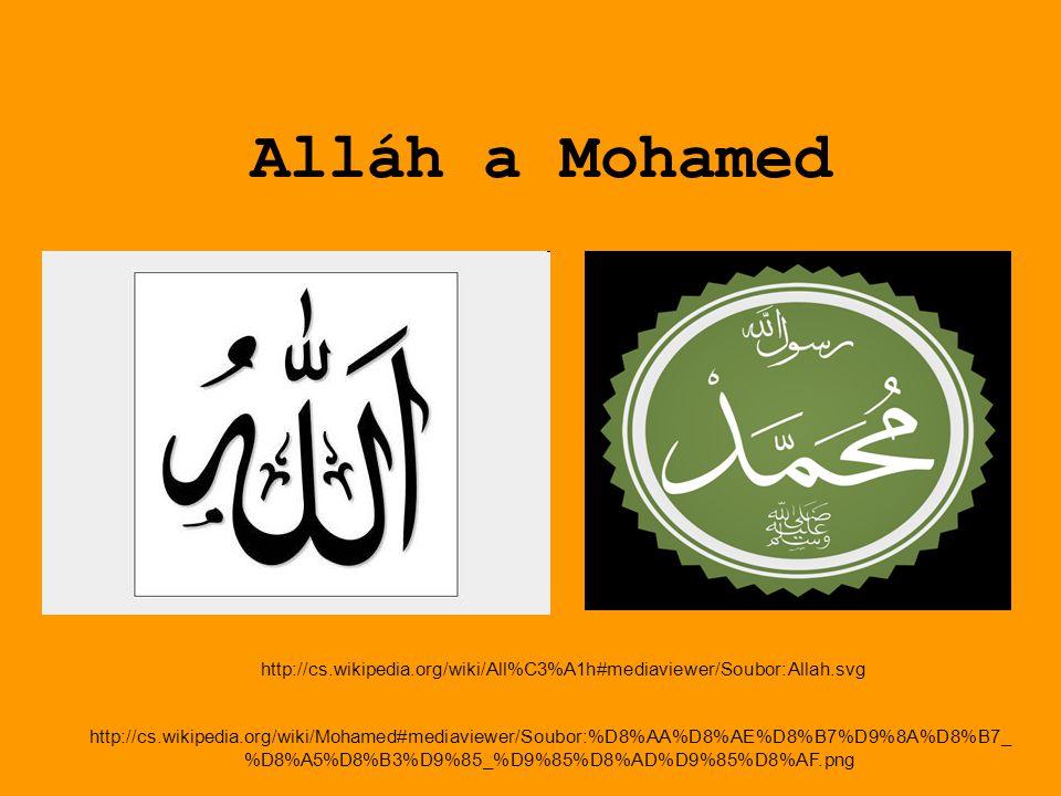 Alláh a Mohamed http://cs.wikipedia.org/wiki/Mohamed#mediaviewer/Soubor:%D8%AA%D8%AE%D8%B7%D9%8A%D8%B7_ %D8%A5%D8%B3%D9%85_%D9%85%D8%AD%D9%85%D8%AF.png http://cs.wikipedia.org/wiki/All%C3%A1h#mediaviewer/Soubor:Allah.svg