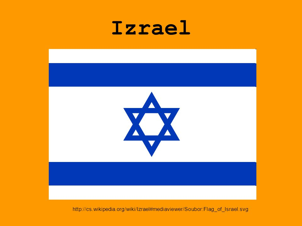 Izrael http://cs.wikipedia.org/wiki/Izrael#mediaviewer/Soubor:Flag_of_Israel.svg