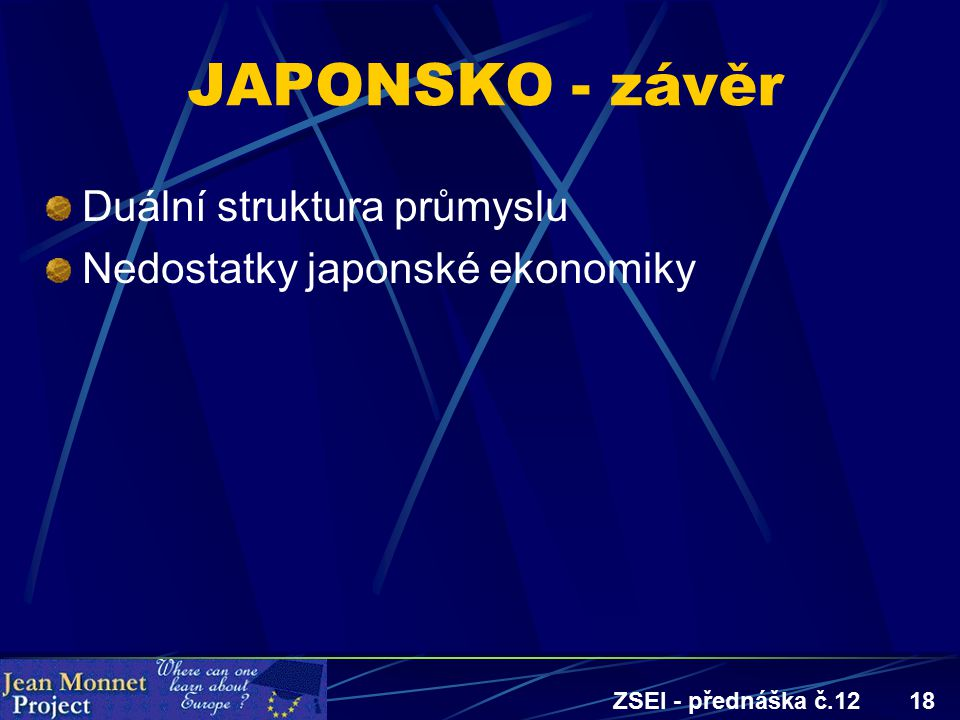 ZSEI - přednáška č.1218 JAPONSKO - závěr Duální struktura průmyslu Nedostatky japonské ekonomiky