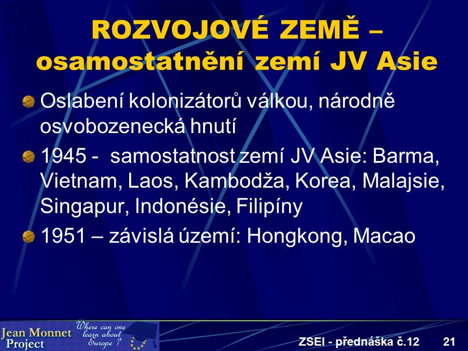 ZSEI - přednáška č.1221 ROZVOJOVÉ ZEMĚ – osamostatnění zemí JV Asie Oslabení kolonizátorů válkou, národně osvobozenecká hnutí 1945 - samostatnost zemí