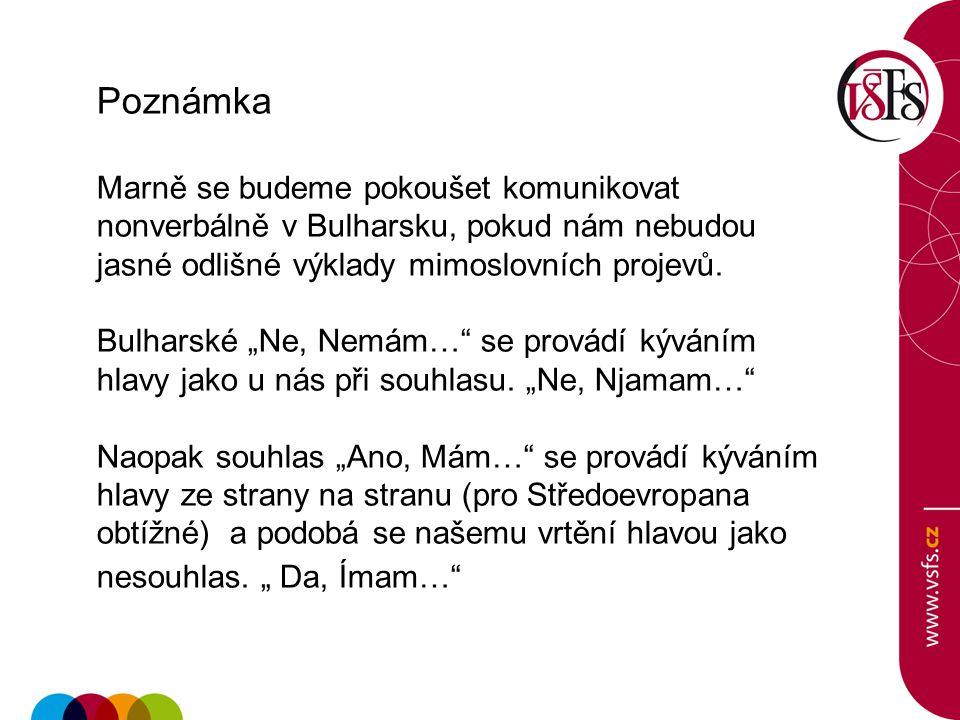"""Poznámka Marně se budeme pokoušet komunikovat nonverbálně v Bulharsku, pokud nám nebudou jasné odlišné výklady mimoslovních projevů. Bulharské """"Ne, Ne"""