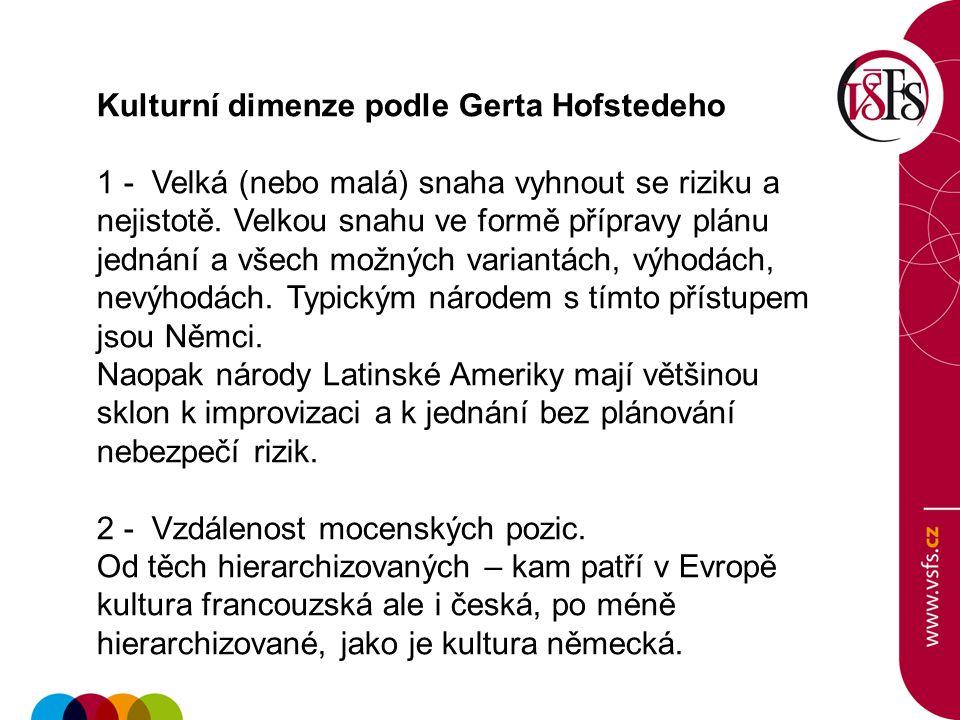 Kulturní dimenze podle Gerta Hofstedeho 1 - Velká (nebo malá) snaha vyhnout se riziku a nejistotě. Velkou snahu ve formě přípravy plánu jednání a všec