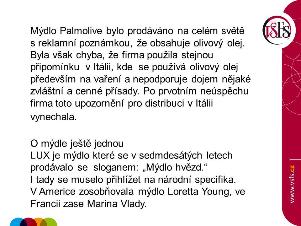 Mýdlo Palmolive bylo prodáváno na celém světě s reklamní poznámkou, že obsahuje olivový olej. Byla však chyba, že firma použila stejnou připomínku v I