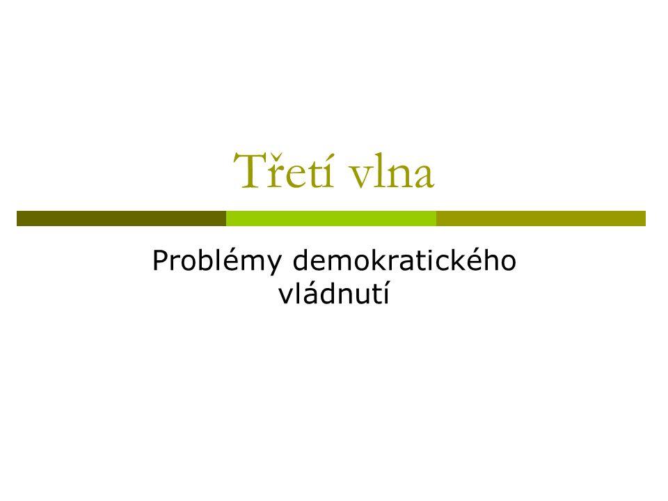Třetí vlna Problémy demokratického vládnutí