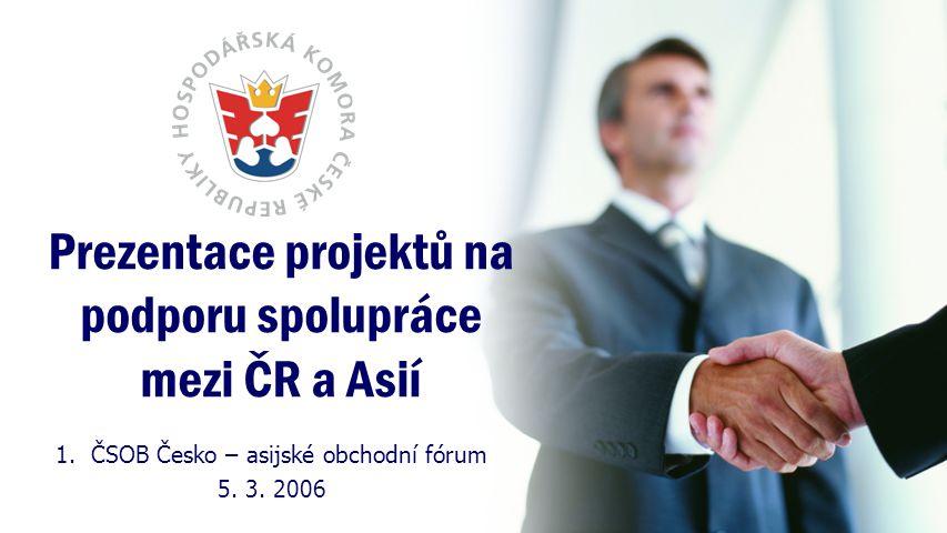 Prezentace projektů na podporu spolupráce mezi ČR a Asií 1.ČSOB Česko – asijské obchodní fórum 5.