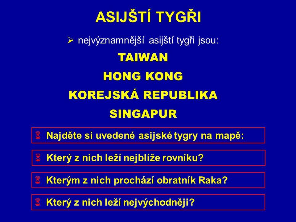 ZÁKLADNÍ ÚDAJEASIJŠTÍ TYGŘI  nejvýznamnější asijští tygři jsou: TAIWAN HONG KONG KOREJSKÁ REPUBLIKA SINGAPUR  Najděte si uvedené asijské tygry na ma