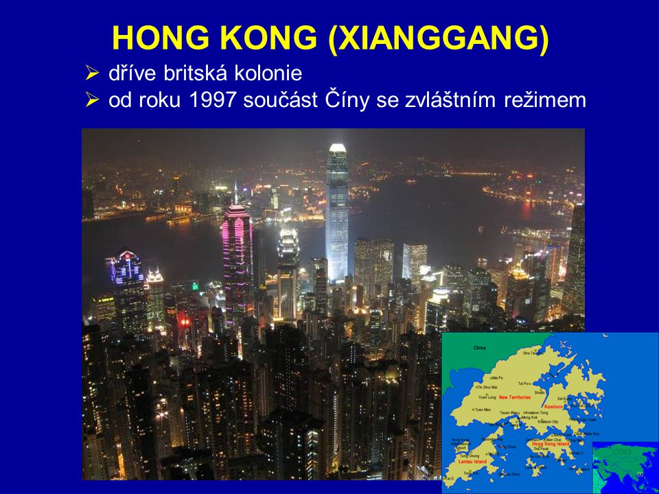 ZÁKLADNÍ ÚDAJEHONG KONG (XIANGGANG)  dříve britská kolonie  od roku 1997 součást Číny se zvláštním režimem