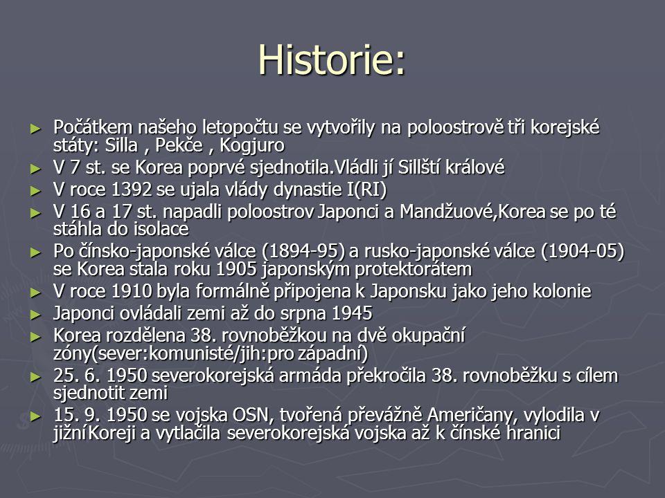Historie: ► Počátkem našeho letopočtu se vytvořily na poloostrově tři korejské státy: Silla, Pekče, Kogjuro ► V 7 st. se Korea poprvé sjednotila.Vládl