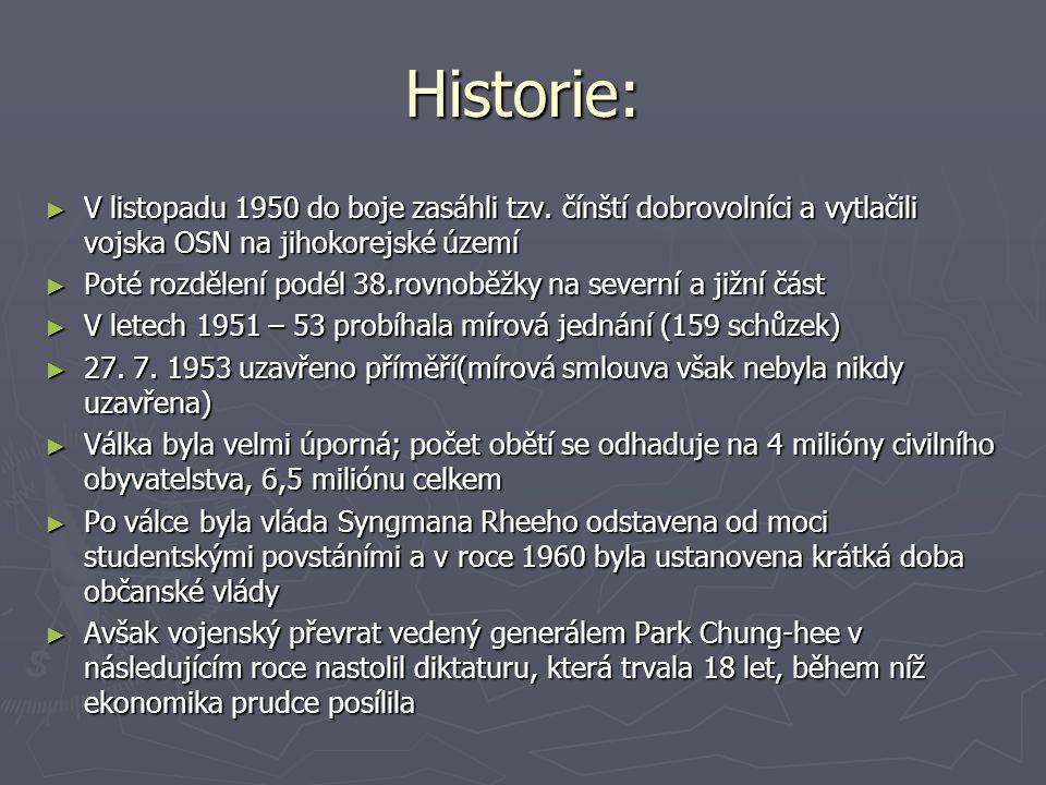 Historie: ► Park byl zavražděn v roce 1979 a dalším překvapivým převratem se zmocnil moci generál Chun Doo-hwan ► Občanské nepokoje způsobily konec vojenské vlády a demokratické reformy postupně pokračovaly pod vládou Roh Tae-woo, Kim Young- sam a Kim Dae-jung ► V 90.