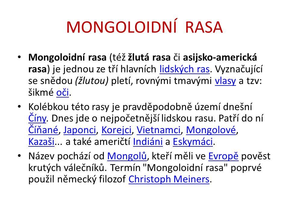 MONGOLOIDNÍ RASA Mongoloidní rasa (též žlutá rasa či asijsko-americká rasa) je jednou ze tří hlavních lidských ras. Vyznačující se snědou (žlutou) ple