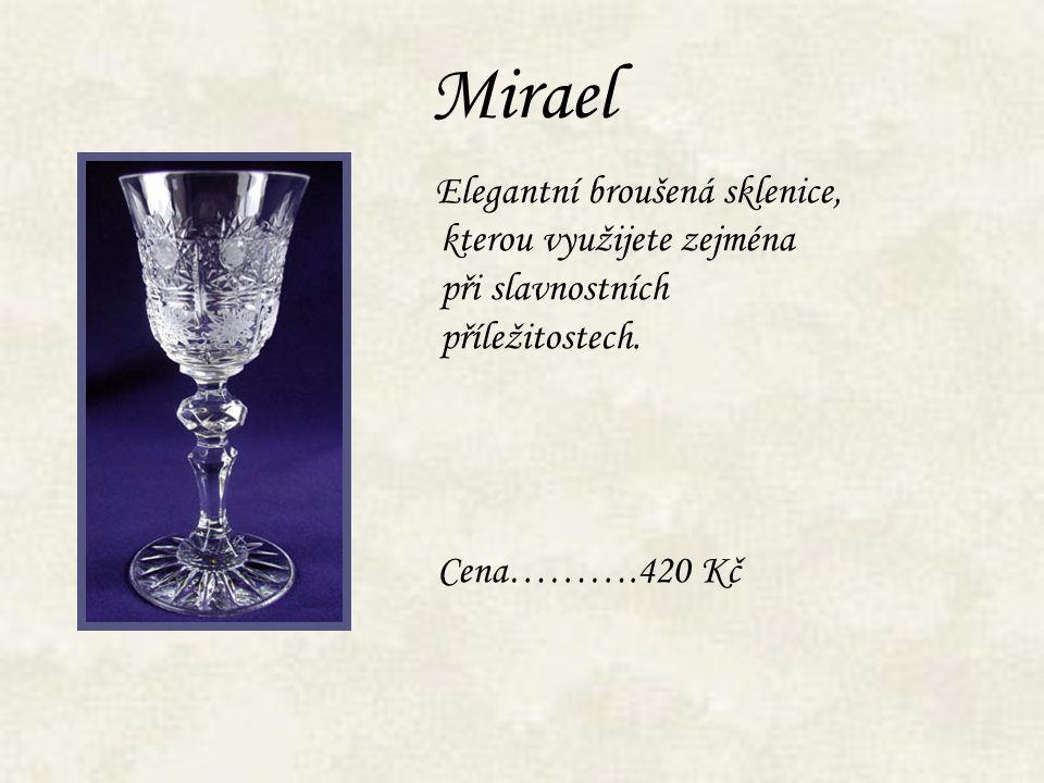 Mirael Elegantní broušená sklenice, kterou využijete zejména při slavnostních příležitostech. Cena……….420 Kč