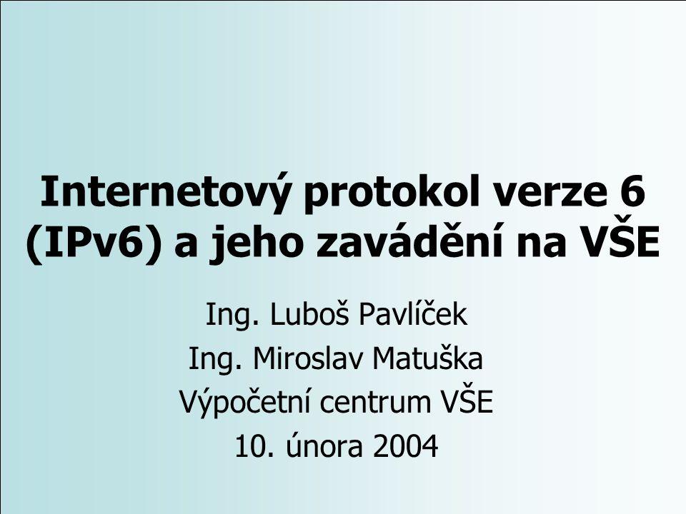 Internetový protokol verze 6 (IPv6) a jeho zavádění na VŠE Ing. Luboš Pavlíček Ing. Miroslav Matuška Výpočetní centrum VŠE 10. února 2004