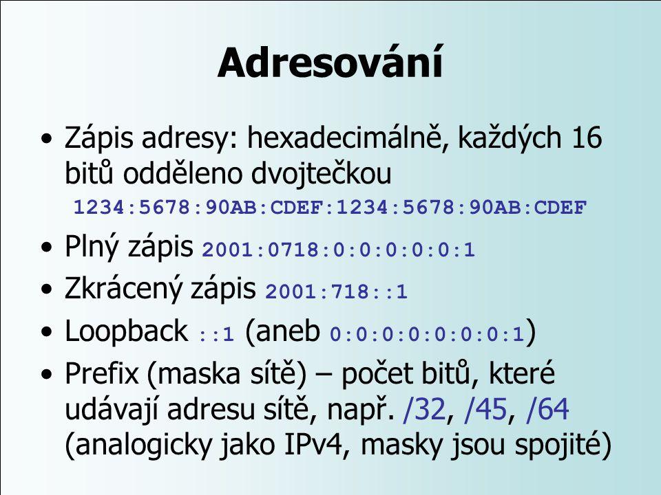Adresování Zápis adresy: hexadecimálně, každých 16 bitů odděleno dvojtečkou 1234:5678:90AB:CDEF:1234:5678:90AB:CDEF Plný zápis 2001:0718:0:0:0:0:0:1 Z