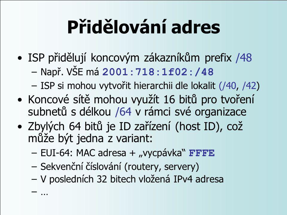 Přidělování adres ISP přidělují koncovým zákazníkům prefix /48 –Např. VŠE má 2001:718:1f02:/48 –ISP si mohou vytvořit hierarchii dle lokalit (/40, /42