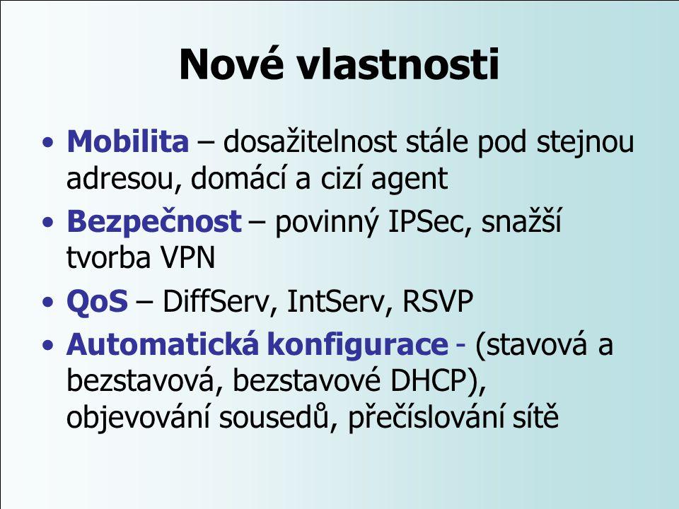 Nové vlastnosti Mobilita – dosažitelnost stále pod stejnou adresou, domácí a cizí agent Bezpečnost – povinný IPSec, snažší tvorba VPN QoS – DiffServ,