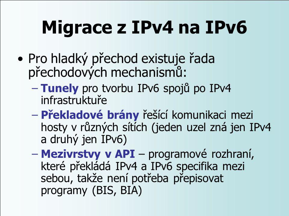 Migrace z IPv4 na IPv6 Pro hladký přechod existuje řada přechodových mechanismů: –Tunely pro tvorbu IPv6 spojů po IPv4 infrastruktuře –Překladové brán