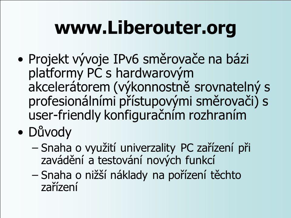www.Liberouter.org Projekt vývoje IPv6 směrovače na bázi platformy PC s hardwarovým akcelerátorem (výkonnostně srovnatelný s profesionálními přístupov