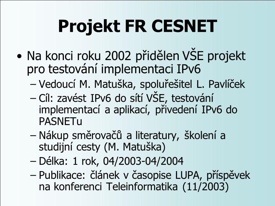 Projekt FR CESNET Na konci roku 2002 přidělen VŠE projekt pro testování implementaci IPv6 –Vedoucí M. Matuška, spoluřešitel L. Pavlíček –Cíl: zavést I