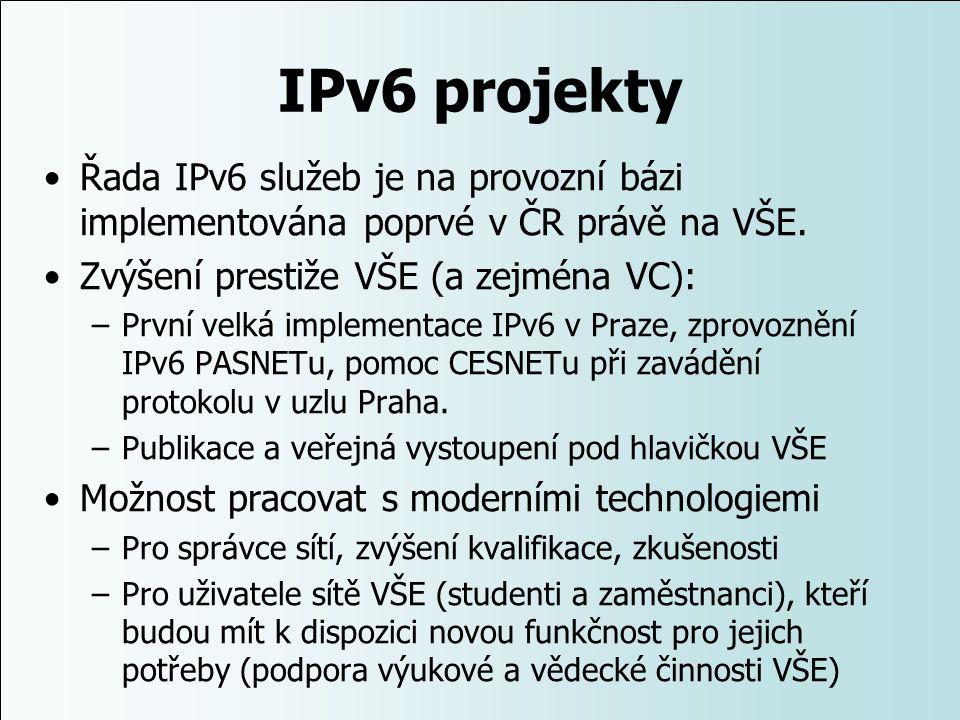 IPv6 projekty Řada IPv6 služeb je na provozní bázi implementována poprvé v ČR právě na VŠE. Zvýšení prestiže VŠE (a zejména VC): –První velká implemen