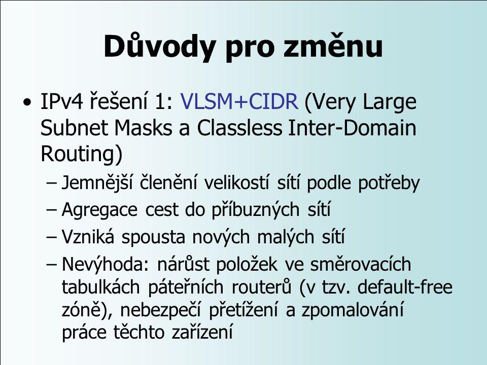 Důvody pro změnu IPv4 řešení 1: VLSM+CIDR (Very Large Subnet Masks a Classless Inter-Domain Routing) –Jemnější členění velikostí sítí podle potřeby –A