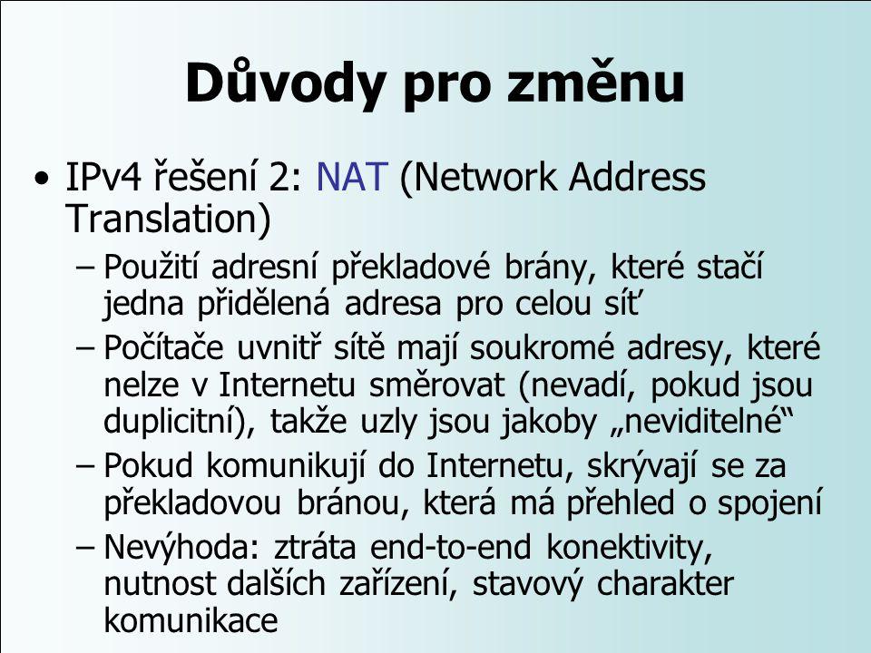 Důvody pro změnu IPv4 řešení 2: NAT (Network Address Translation) –Použití adresní překladové brány, které stačí jedna přidělená adresa pro celou síť