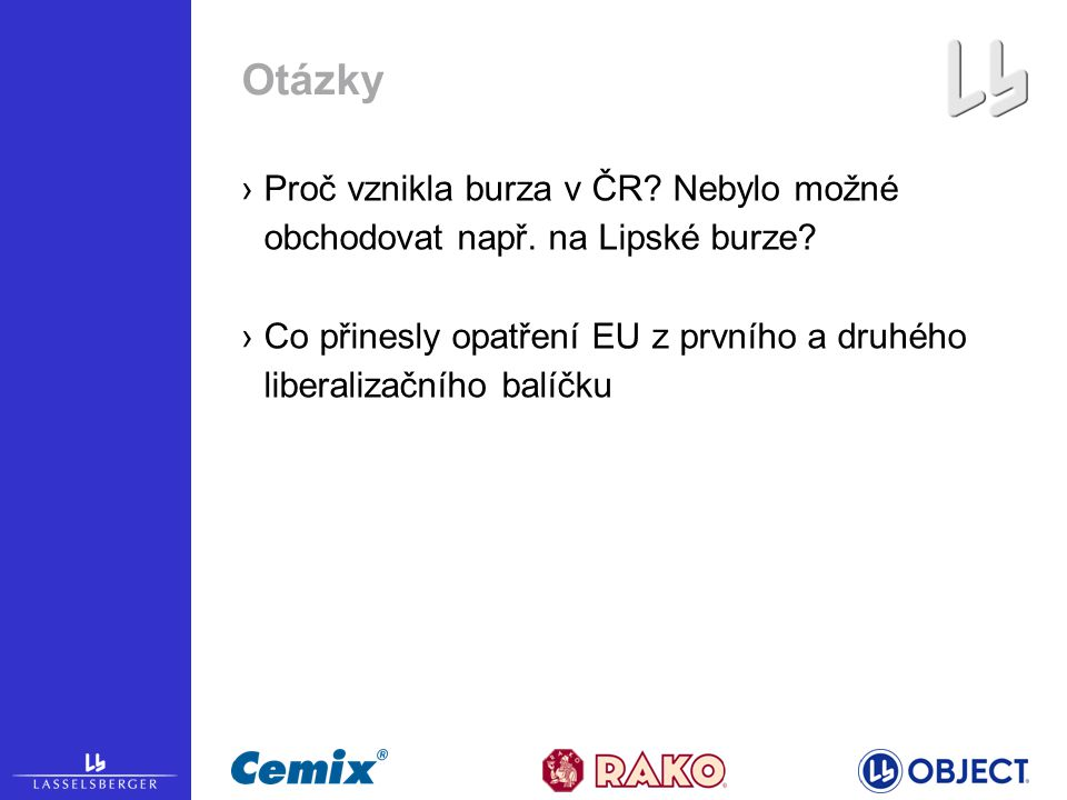 Otázky ›Proč vznikla burza v ČR.Nebylo možné obchodovat např.