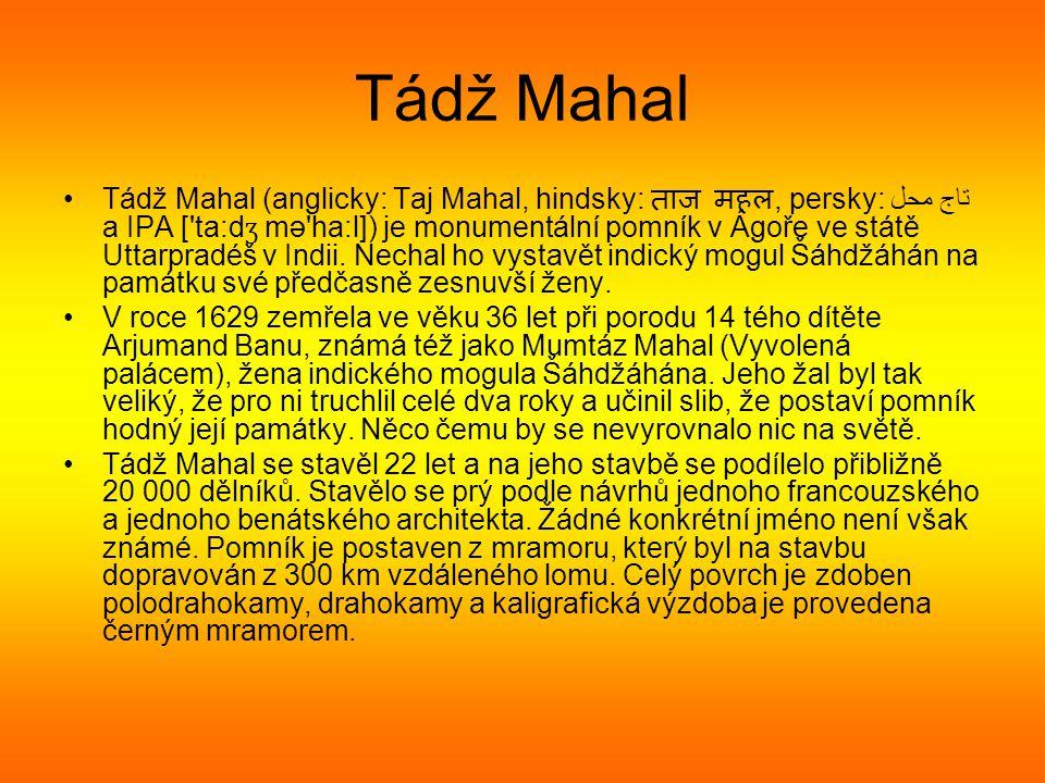 Tádž Mahal Tádž Mahal (anglicky: Taj Mahal, hindsky: ताज महल, persky: تاج محل a IPA [ ta:d ʒ mə ha:l]) je monumentální pomník v Ágoře ve státě Uttarpradéš v Indii.