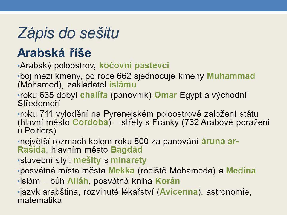 Zápis do sešitu Arabská říše Arabský poloostrov, kočovní pastevci boj mezi kmeny, po roce 662 sjednocuje kmeny Muhammad (Mohamed), zakladatel islámu r