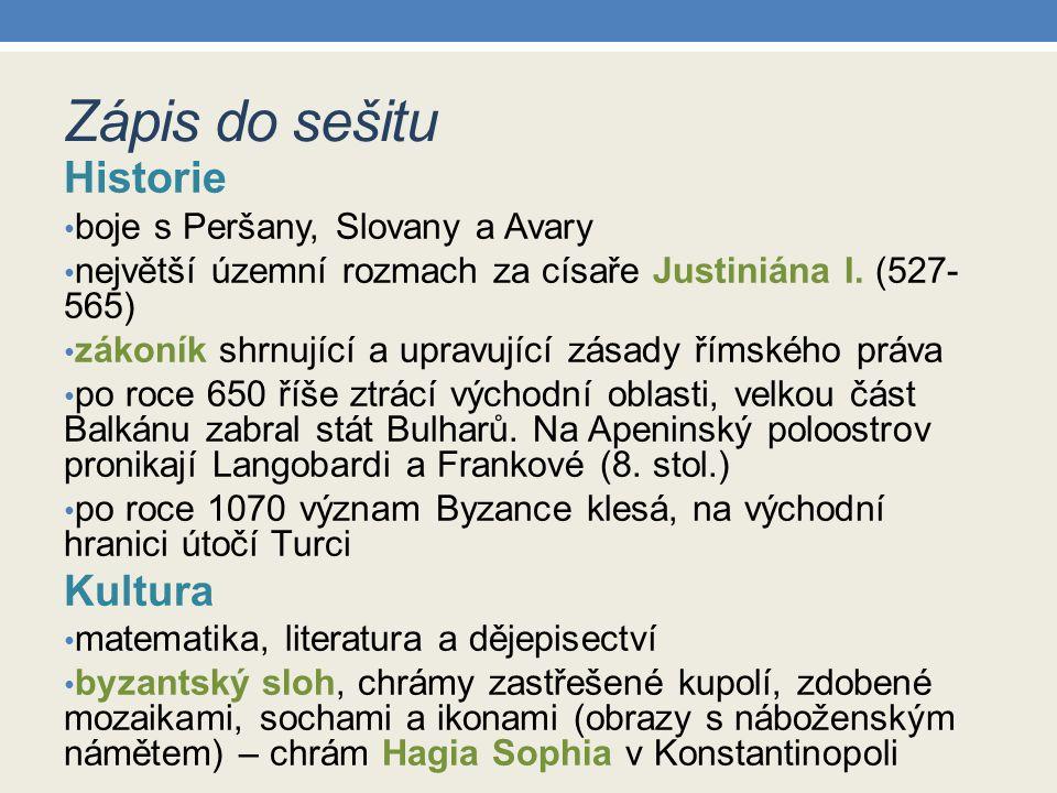 Zápis do sešitu Historie boje s Peršany, Slovany a Avary největší územní rozmach za císaře Justiniána I. (527- 565) zákoník shrnující a upravující zás
