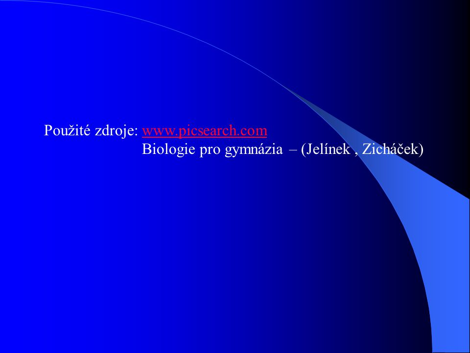 Použité zdroje: www.picsearch.comwww.picsearch.com Biologie pro gymnázia – (Jelínek, Zicháček)