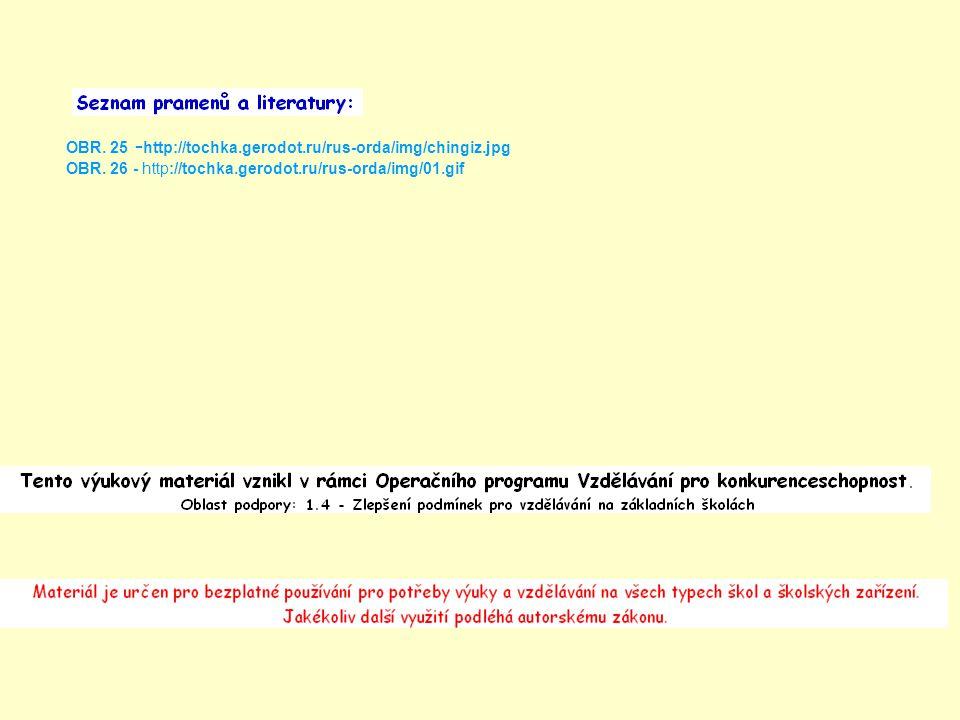 OBR. 25 - http://tochka.gerodot.ru/rus-orda/img/chingiz.jpg OBR. 26 - http://tochka.gerodot.ru/rus-orda/img/01.gif