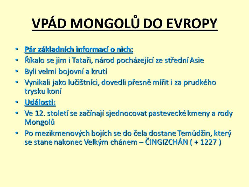 VPÁD MONGOLŮ DO EVROPY Pár základních informací o nich: Pár základních informací o nich: Říkalo se jim i Tataři, národ pocházející ze střední Asie Řík