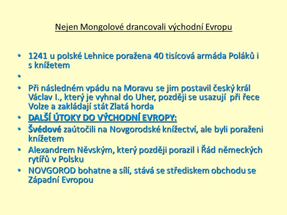 Nejen Mongolové drancovali východní Evropu 1241 u polské Lehnice poražena 40 tisícová armáda Poláků i s knížetem 1241 u polské Lehnice poražena 40 tis