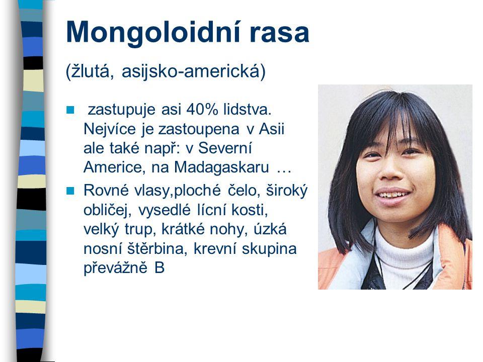 Mongoloidní rasa (žlutá, asijsko-americká) zastupuje asi 40% lidstva. Nejvíce je zastoupena v Asii ale také např: v Severní Americe, na Madagaskaru …