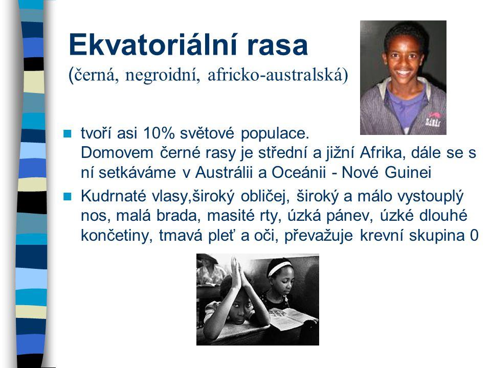 Ekvatoriální rasa ( černá, negroidní, africko-australská) tvoří asi 10% světové populace. Domovem černé rasy je střední a jižní Afrika, dále se s ní s