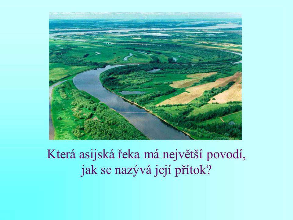 Která asijská řeka má největší povodí, jak se nazývá její přítok?