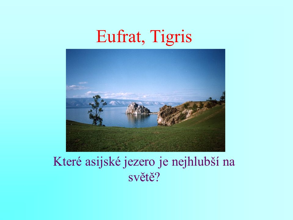 Eufrat, Tigris Které asijské jezero je nejhlubší na světě?