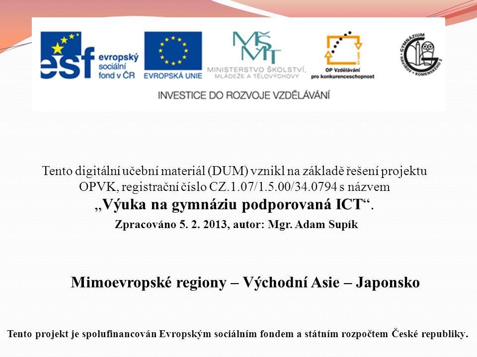 Mimoevropské regiony – Východní Asie – Japonsko Tento digitální učební materiál (DUM) vznikl na základě řešení projektu OPVK, registrační číslo CZ.1.0