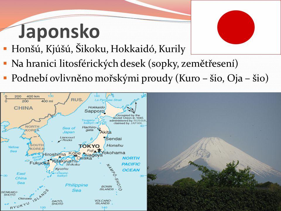 Japonsko  Honšú, Kjúšú, Šikoku, Hokkaidó, Kurily  Na hranici litosférických desek (sopky, zemětřesení)  Podnebí ovlivněno mořskými proudy (Kuro – š