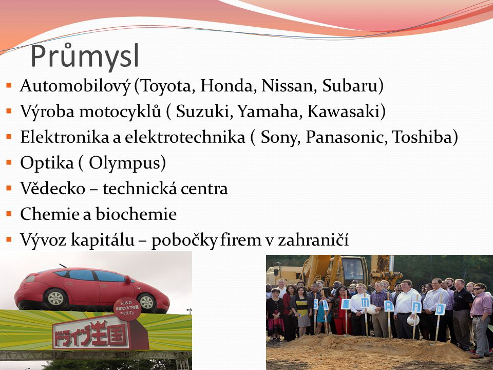 Průmysl  Automobilový (Toyota, Honda, Nissan, Subaru)  Výroba motocyklů ( Suzuki, Yamaha, Kawasaki)  Elektronika a elektrotechnika ( Sony, Panasoni