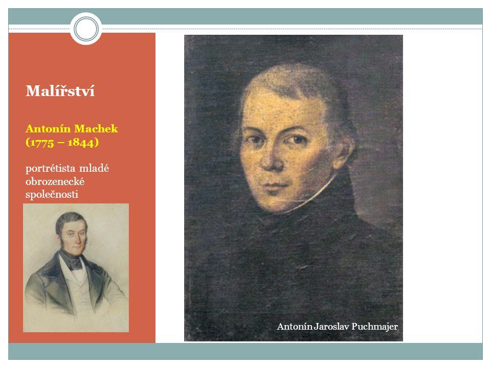 Malířství Antonín Machek (1775 – 1844) portrétista mladé obrozenecké společnosti Antonín Jaroslav Puchmajer