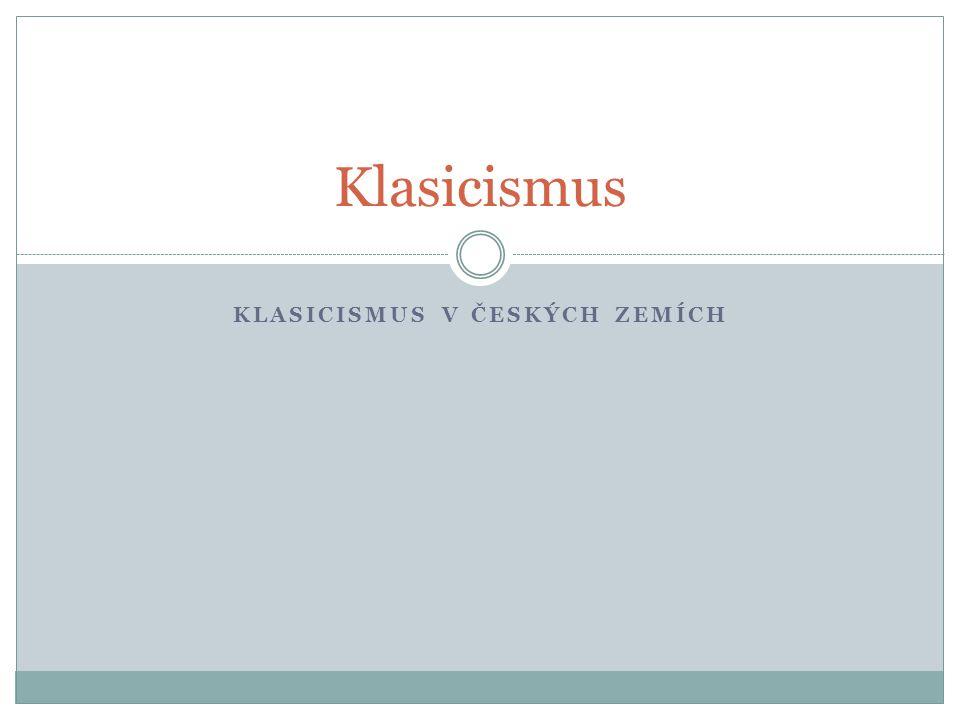 KLASICISMUS V ČESKÝCH ZEMÍCH Klasicismus