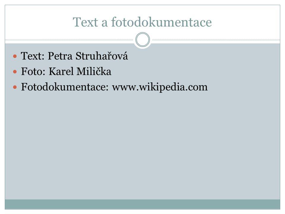 Text a fotodokumentace Text: Petra Struhařová Foto: Karel Milička Fotodokumentace: www.wikipedia.com