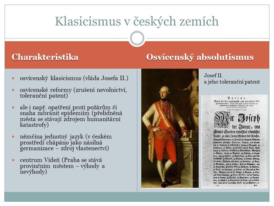 Charakteristika Osvícenský absolutismus osvícenský klasicismus (vláda Josefa II.) osvícenské reformy (zrušení nevolnictví, toleranční patent) ale i např.