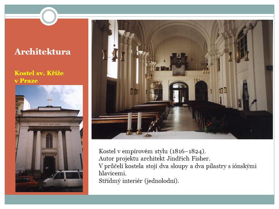 Architektura Kostel sv.Kříže v Praze Kostel v empírovém stylu (1816–1824).